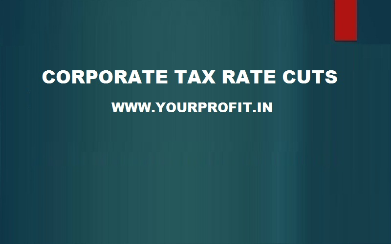 Corporate tax rate cut - yourprofit.in
