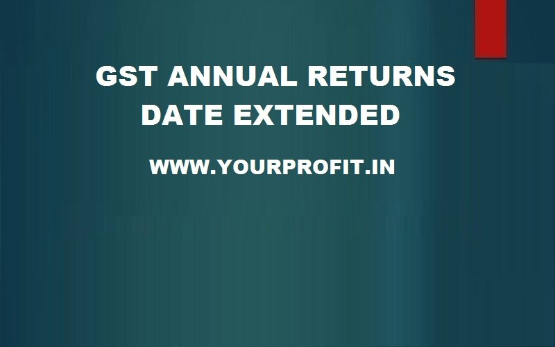 GST annual returns extended