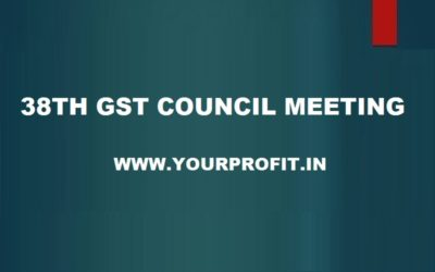 38th GST Council meeting - yourprofit.in