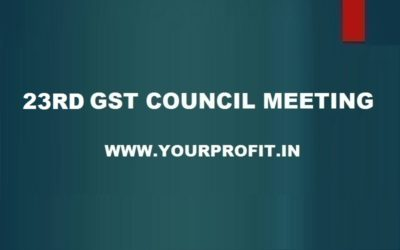 23rd GST Council Meeting - yourprofit.in