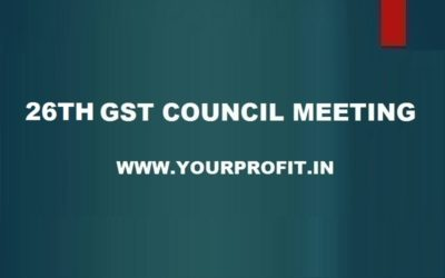 26th GST Council Meeting - yourprofit.in