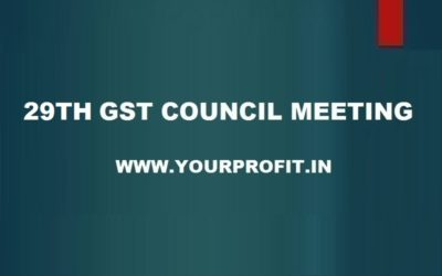 29th GST Council Meeting - yourprofit.in