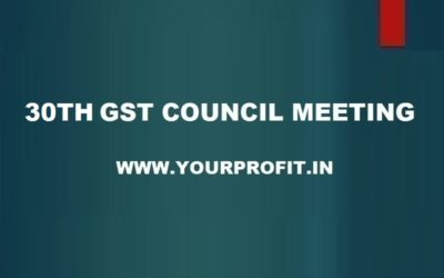 30th GST Council Meeting - yourprofit.in