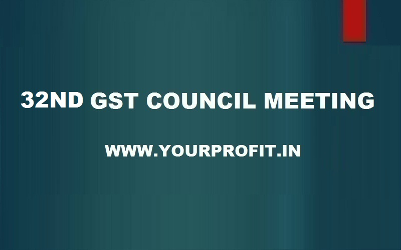 32nd GST Council Meeting - yourprofit.in