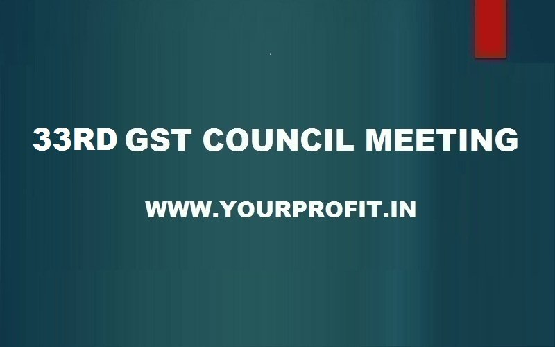 33rd GST Council Meeting - yourprofit.in