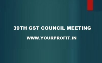 39th GST Council Meeting - Highlights Updates and Details - yourprofit.in