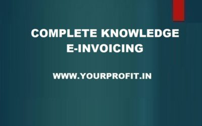 Complete knowledge about E-Invoicing - yourprofit.in