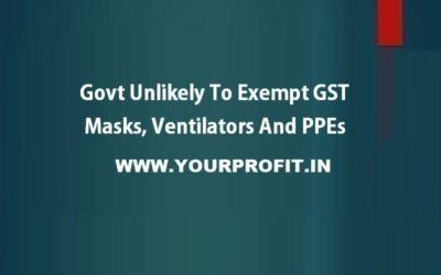 Govt unlikely to exempt GST on masks, ventilators, and PPEs - YourProfit.In