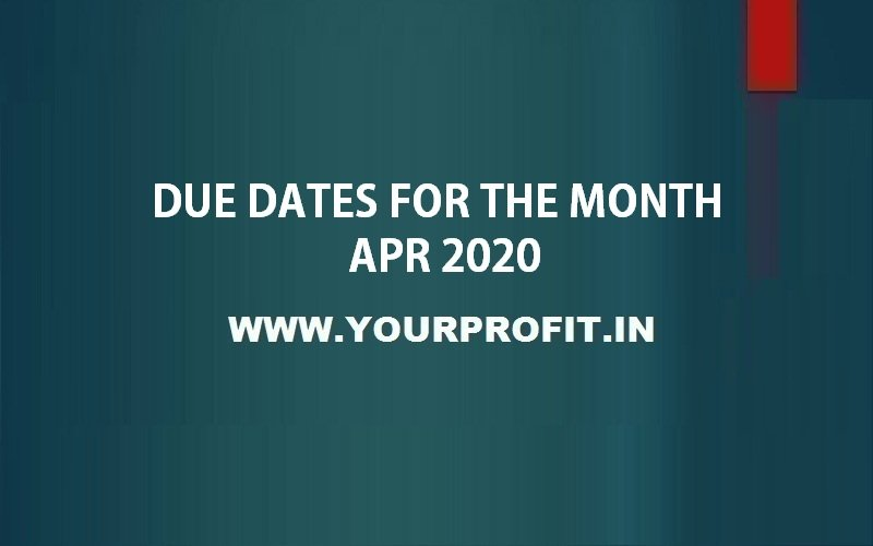 Due Dates For The Month of Apr 2020 - yourprofit.in